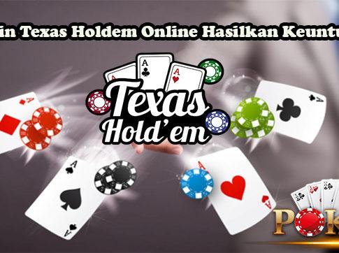 Bermain Texas Holdem Online Hasilkan Keuntungan