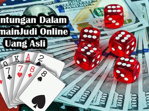 Keuntungan Dalam Bermain Judi Online Uang Asli